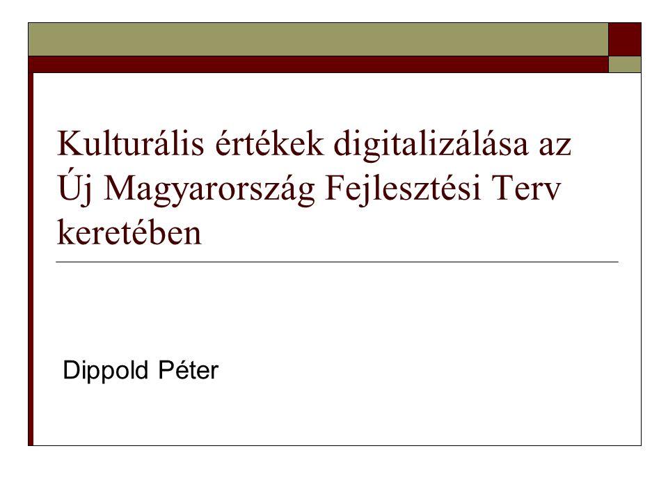 Kulturális értékek digitalizálása az Új Magyarország Fejlesztési Terv keretében Dippold Péter