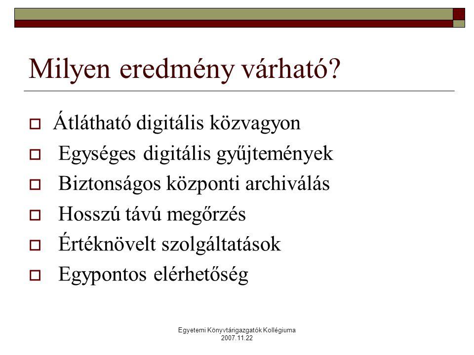 Egyetemi Könyvtárigazgatók Kollégiuma 2007.11.22 Milyen eredmény várható.