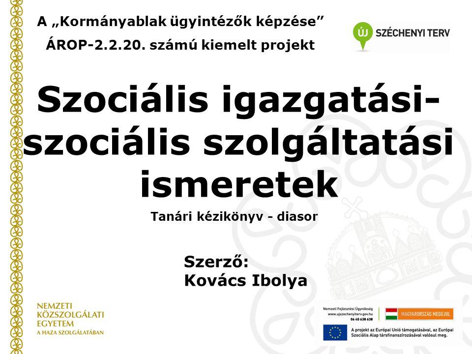 """Szociális igazgatási- szociális szolgáltatási ismeretek Tanári kézikönyv - diasor A """"Kormányablak ügyintézők képzése"""" ÁROP-2.2.20. számú kiemelt proje"""
