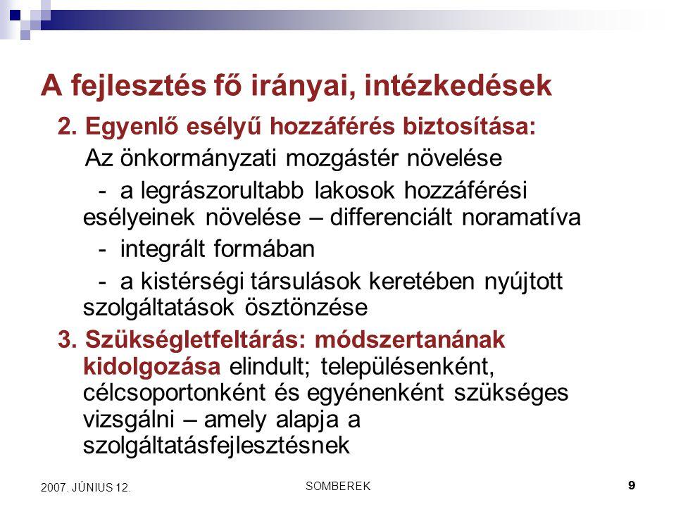 SOMBEREK9 2007. JÚNIUS 12. A fejlesztés fő irányai, intézkedések 2.