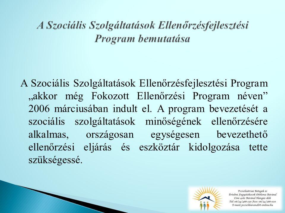 """A Szociális Szolgáltatások Ellenőrzésfejlesztési Program """"akkor még Fokozott Ellenőrzési Program néven 2006 márciusában indult el."""