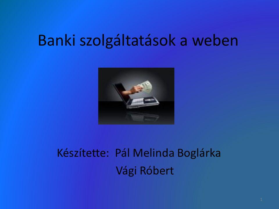 Banki szolgáltatások a weben Készítette: Pál Melinda Boglárka Vági Róbert 1