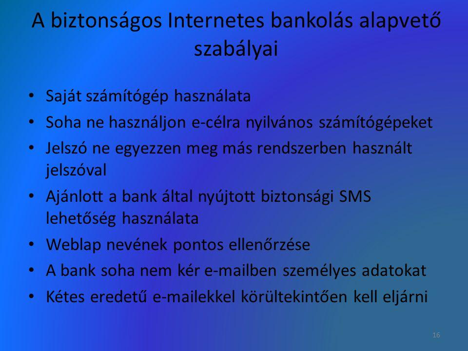 A biztonságos Internetes bankolás alapvető szabályai Saját számítógép használata Soha ne használjon e-célra nyilvános számítógépeket Jelszó ne egyezze