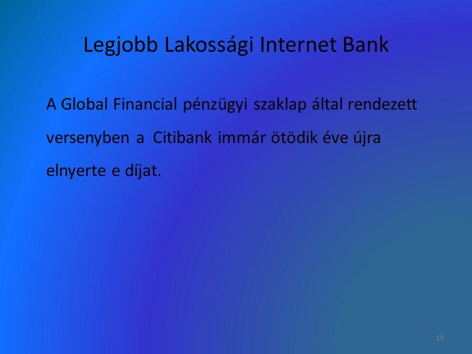 Legjobb Lakossági Internet Bank A Global Financial pénzügyi szaklap által rendezett versenyben a Citibank immár ötödik éve újra elnyerte e díjat. 19