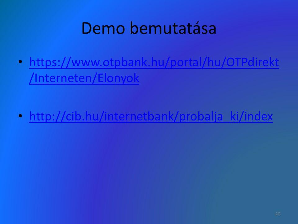 Demo bemutatása https://www.otpbank.hu/portal/hu/OTPdirekt /Interneten/Elonyok https://www.otpbank.hu/portal/hu/OTPdirekt /Interneten/Elonyok http://c