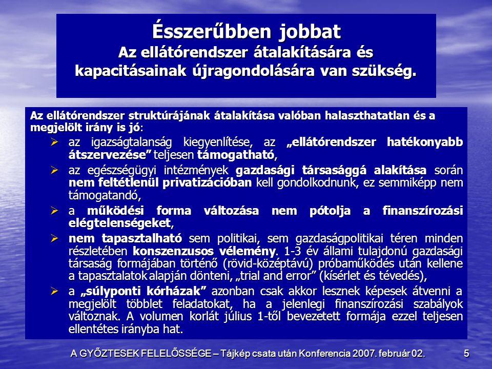 A GYŐZTESEK FELELŐSSÉGE – Tájkép csata után Konferencia 2007. február 02. 5 Ésszerűbben jobbat Az ellátórendszer átalakítására és kapacitásainak újrag