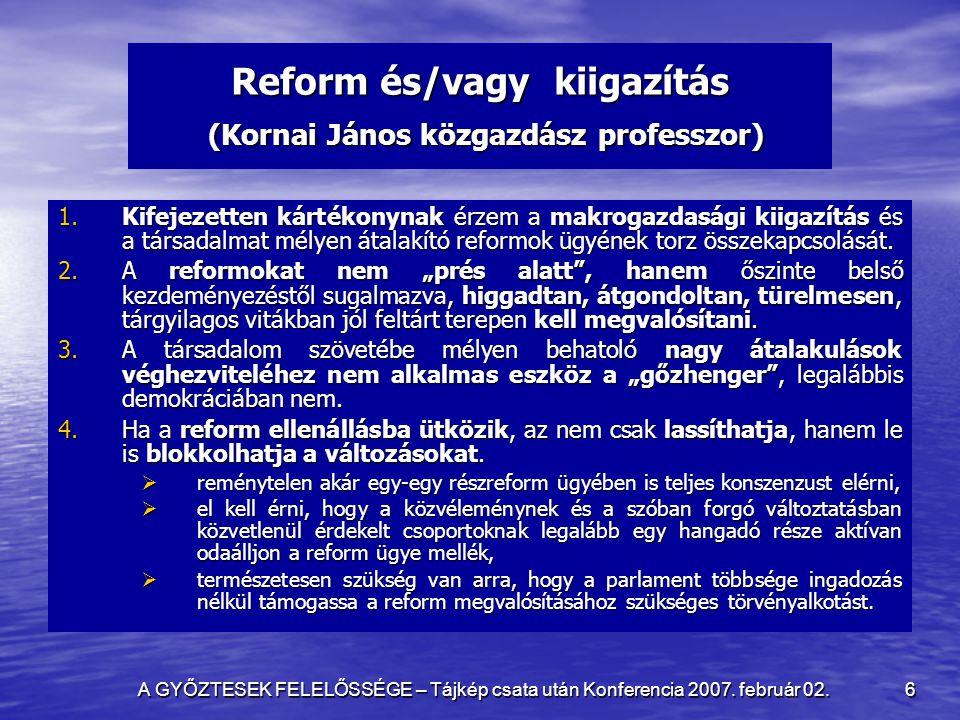 A GYŐZTESEK FELELŐSSÉGE – Tájkép csata után Konferencia 2007. február 02. 6 Reform és/vagy kiigazítás (Kornai János közgazdász professzor) 1.Kifejezet