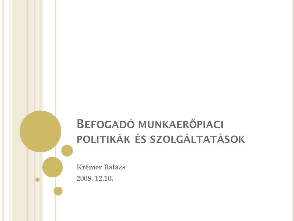 B EFOGADÓ MUNKAER Ő PIACI POLITIKÁK ÉS SZOLGÁLTATÁSOK Krémer Balázs 2008. 12.10.