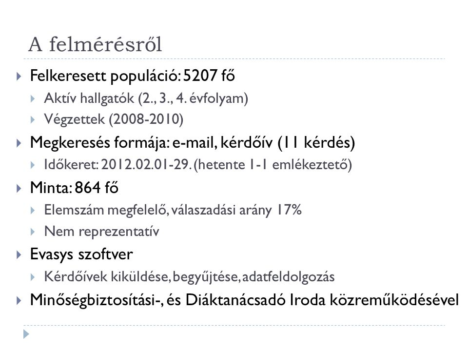 A felmérésről  Felkeresett populáció: 5207 fő  Aktív hallgatók (2., 3., 4. évfolyam)  Végzettek (2008-2010)  Megkeresés formája: e-mail, kérdőív (