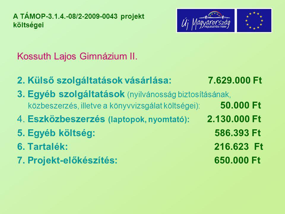 A TÁMOP-3.1.4.-08/2-2009-0043 projekt költségei Kossuth Lajos Gimnázium II. 2. Külső szolgáltatások vásárlása: 7.629.000 Ft 3. Egyéb szolgáltatások (n