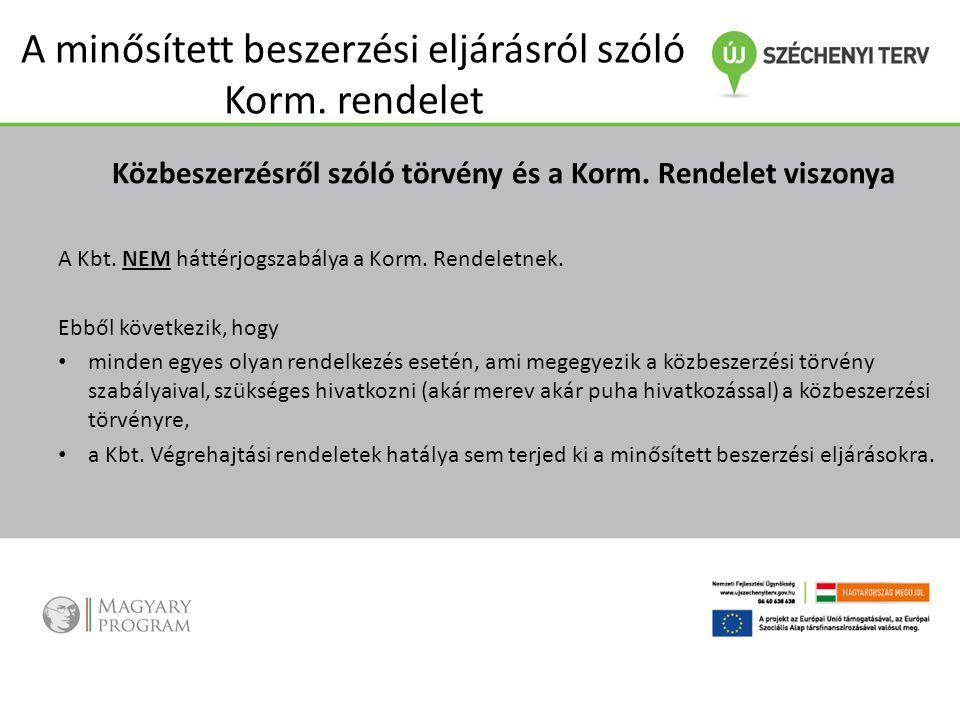 A minősített beszerzési eljárásról szóló Korm. rendelet Közbeszerzésről szóló törvény és a Korm. Rendelet viszonya A Kbt. NEM háttérjogszabálya a Korm