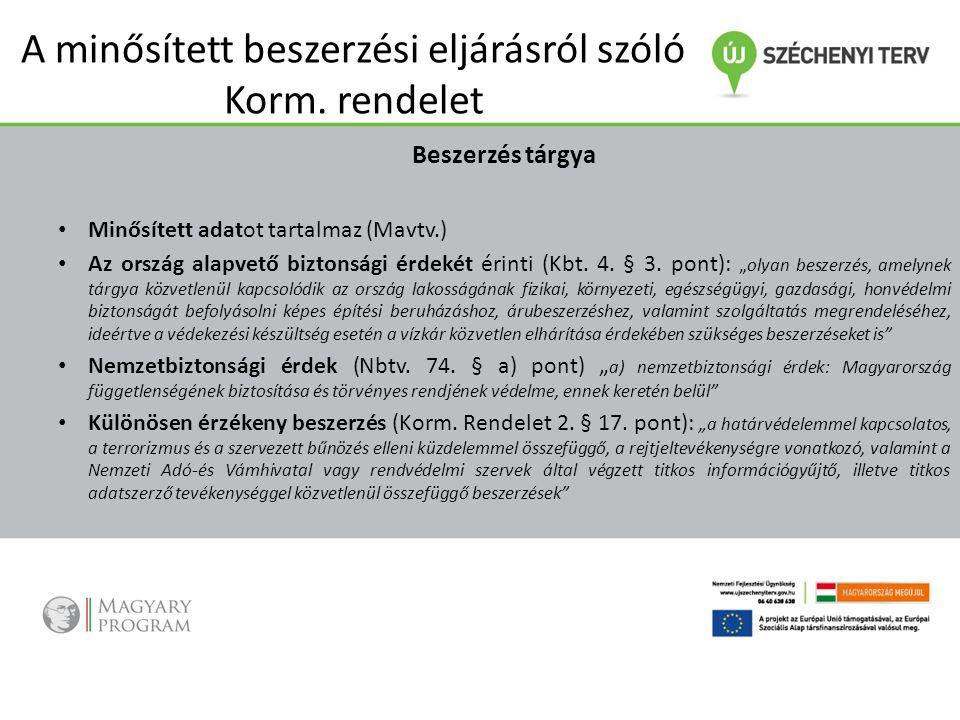 A minősített beszerzési eljárásról szóló Korm. rendelet Beszerzés tárgya Minősített adatot tartalmaz (Mavtv.) Az ország alapvető biztonsági érdekét ér