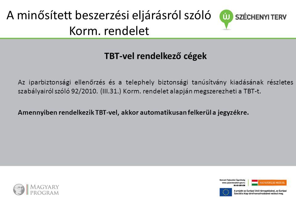 A minősített beszerzési eljárásról szóló Korm. rendelet TBT-vel rendelkező cégek Az iparbiztonsági ellenőrzés és a telephely biztonsági tanúsítvány ki