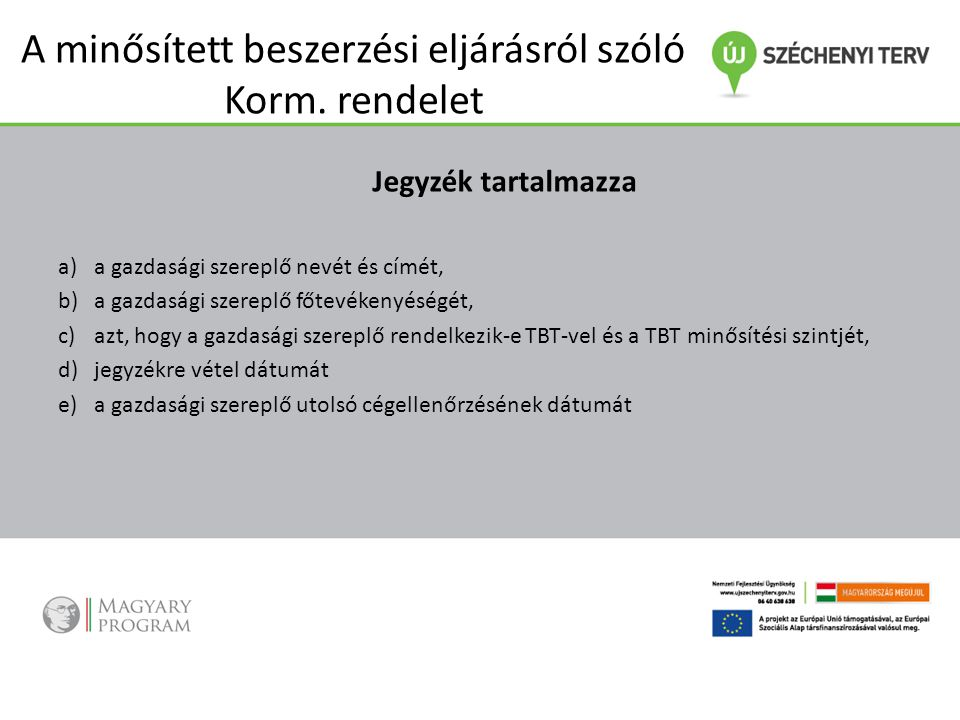 A minősített beszerzési eljárásról szóló Korm. rendelet Jegyzék tartalmazza a)a gazdasági szereplő nevét és címét, b)a gazdasági szereplő főtevékenyés