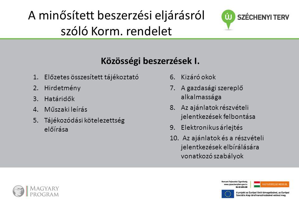 A minősített beszerzési eljárásról szóló Korm. rendelet Közösségi beszerzések I. 1.Előzetes összesített tájékoztató 2.Hirdetmény 3.Határidők 4.Műszaki