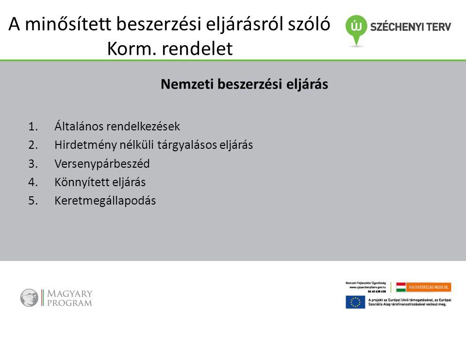 A minősített beszerzési eljárásról szóló Korm. rendelet Nemzeti beszerzési eljárás 1.Általános rendelkezések 2.Hirdetmény nélküli tárgyalásos eljárás
