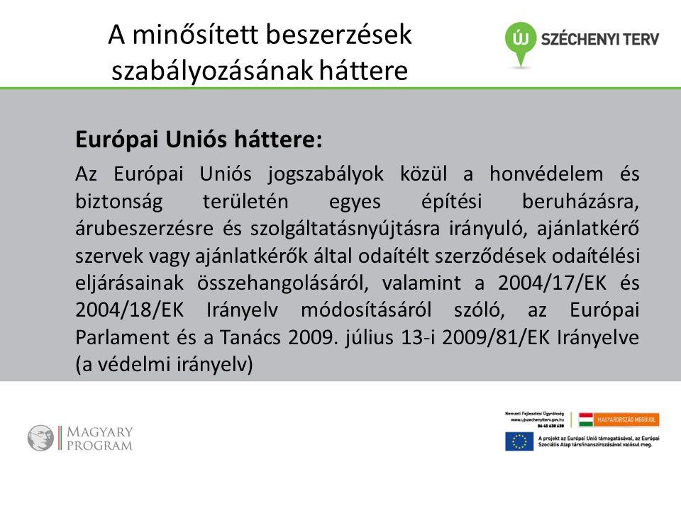 A minősített beszerzések szabályozásának háttere Európai Uniós háttere: Az Európai Uniós jogszabályok közül a honvédelem és biztonság területén egyes