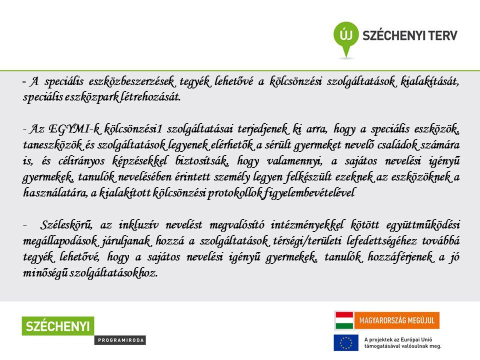 - A speciális eszközbeszerzések tegyék lehetővé a kölcsönzési szolgáltatások kialakítását, speciális eszközpark létrehozását. - Az EGYMI-k kölcsönzési