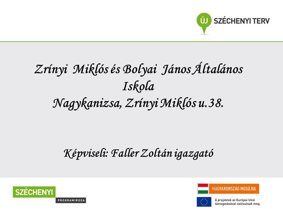 Zrínyi Miklós és Bolyai János Általános Iskola Nagykanizsa, Zrínyi Miklós u.38. Képviseli: Faller Zoltán igazgató