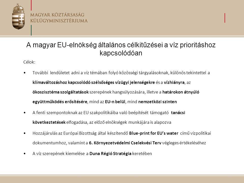 A magyar EU-elnökség általános célkitűzései a víz prioritáshoz kapcsolódóan Célok: További lendületet adni a víz témában folyó közösségi tárgyalásokna