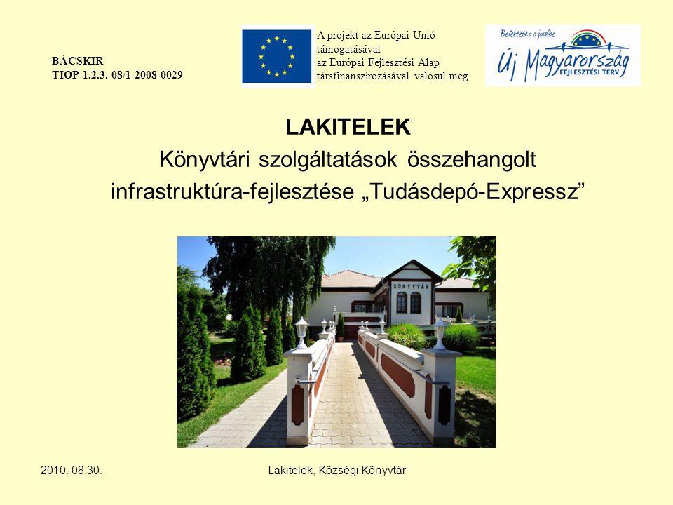"""A projekt az Európai Unió támogatásával az Európai Fejlesztési Alap társfinanszírozásával valósul meg BÁCSKIR TIOP-1.2.3.-08/1-2008-0029 LAKITELEK Könyvtári szolgáltatások összehangolt infrastruktúra-fejlesztése """"Tudásdepó-Expressz 2010."""