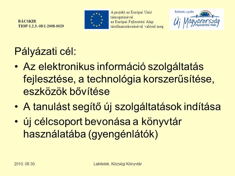 A projekt az Európai Unió támogatásával az Európai Fejlesztési Alap társfinanszírozásával valósul meg BÁCSKIR TIOP-1.2.3.-08/1-2008-0029 Pályázati cél: Az elektronikus információ szolgáltatás fejlesztése, a technológia korszerűsítése, eszközök bővítése A tanulást segítő új szolgáltatások indítása új célcsoport bevonása a könyvtár használatába (gyengénlátók) 2010.