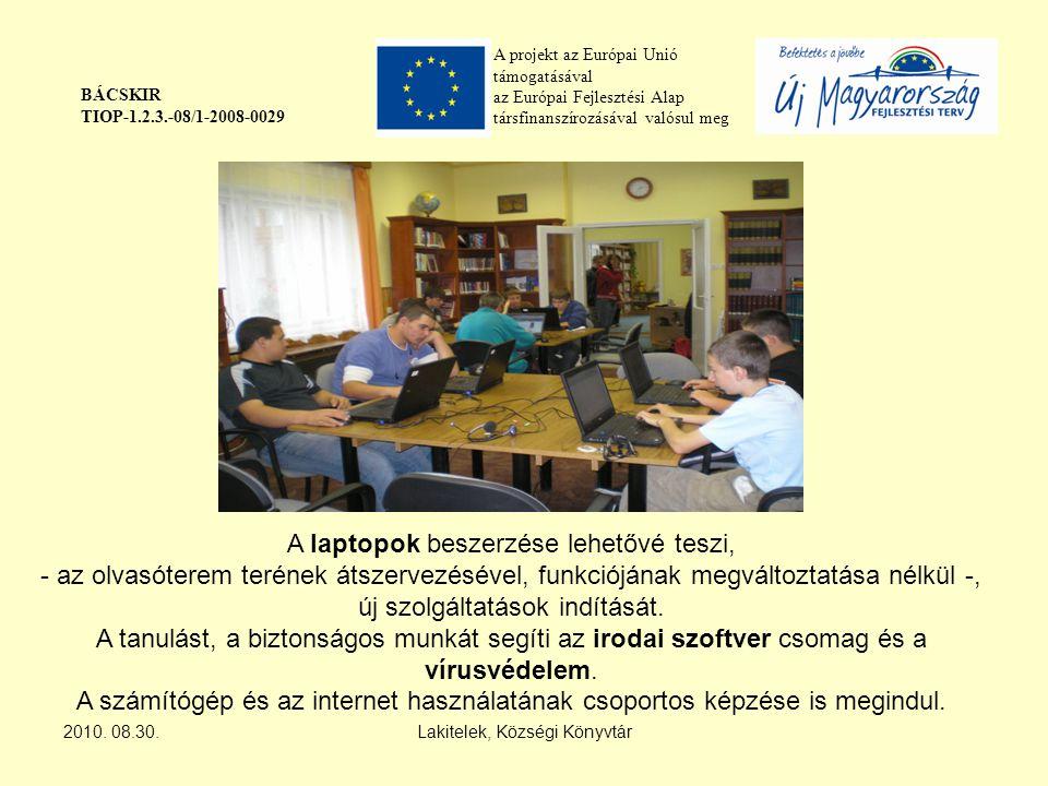 A projekt az Európai Unió támogatásával az Európai Fejlesztési Alap társfinanszírozásával valósul meg BÁCSKIR TIOP-1.2.3.-08/1-2008-0029 A laptopok beszerzése lehetővé teszi, - az olvasóterem terének átszervezésével, funkciójának megváltoztatása nélkül -, új szolgáltatások indítását.