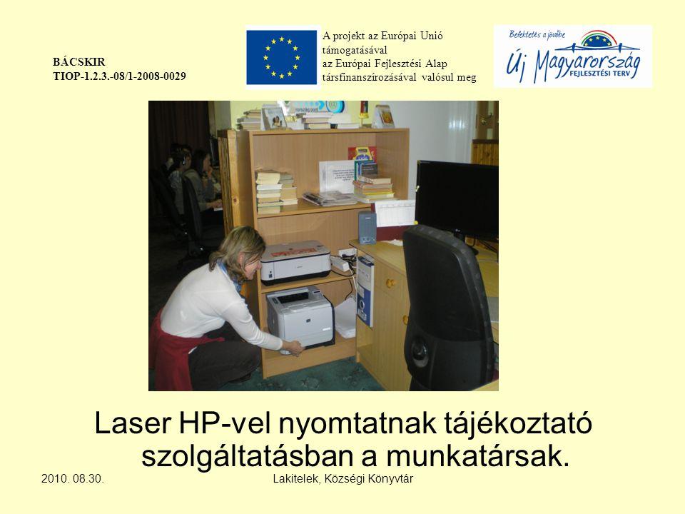 A projekt az Európai Unió támogatásával az Európai Fejlesztési Alap társfinanszírozásával valósul meg BÁCSKIR TIOP-1.2.3.-08/1-2008-0029 Laser HP-vel nyomtatnak tájékoztató szolgáltatásban a munkatársak.