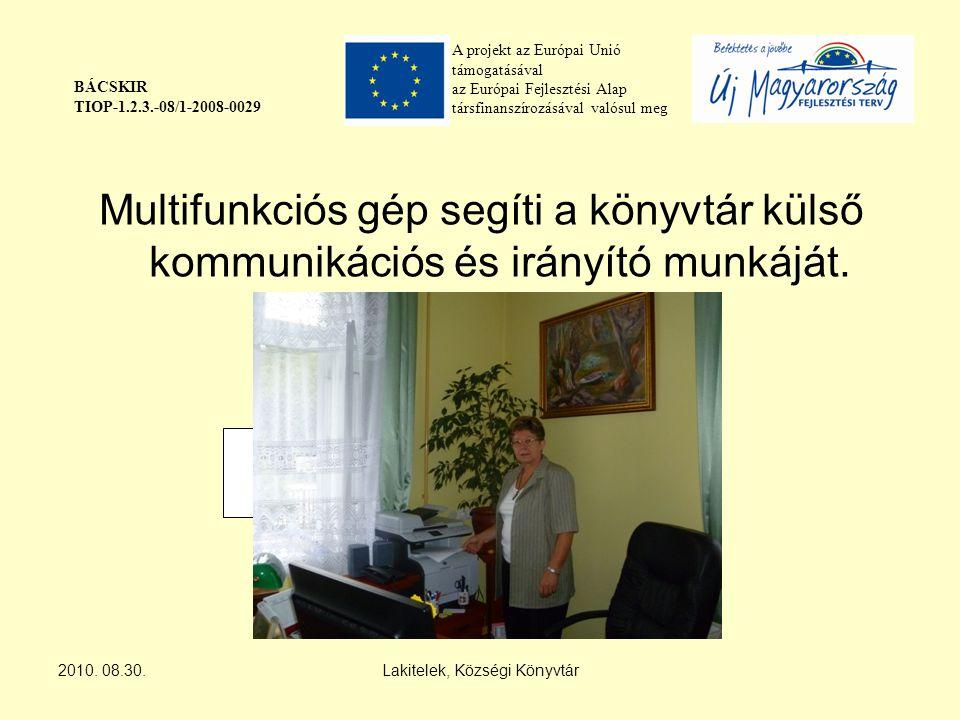 A projekt az Európai Unió támogatásával az Európai Fejlesztési Alap társfinanszírozásával valósul meg BÁCSKIR TIOP-1.2.3.-08/1-2008-0029 Multifunkciós gép segíti a könyvtár külső kommunikációs és irányító munkáját.