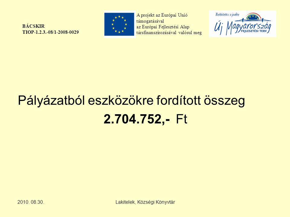 A projekt az Európai Unió támogatásával az Európai Fejlesztési Alap társfinanszírozásával valósul meg BÁCSKIR TIOP-1.2.3.-08/1-2008-0029 Pályázatból eszközökre fordított összeg 2.704.752,- Ft 2010.