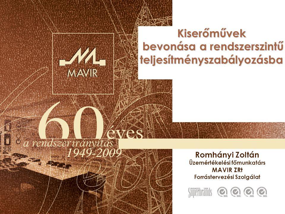 Romhányi Zoltán Üzemértékelési főmunkatárs MAVIR ZRt Forrástervezési Szolgálat Kiserőművek bevonása a rendszerszintű bevonása a rendszerszintűteljesít