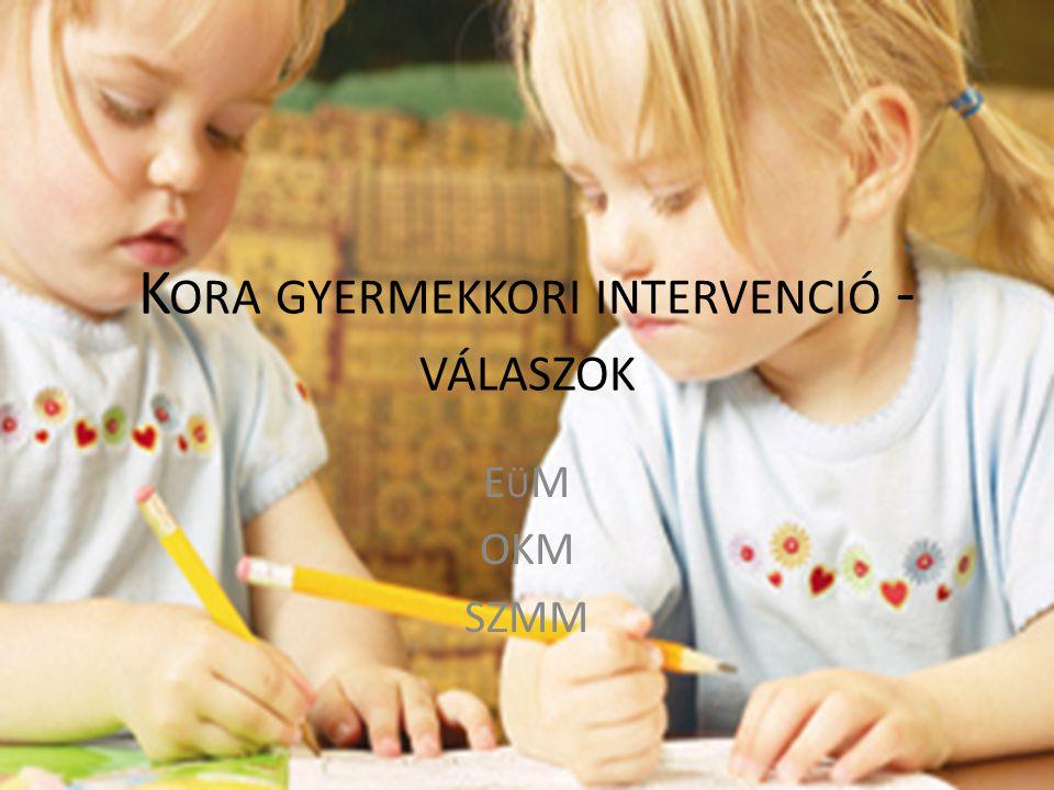 K ORA GYERMEKKORI INTERVENCIÓ - VÁLASZOK E Ü M OKM SZMM