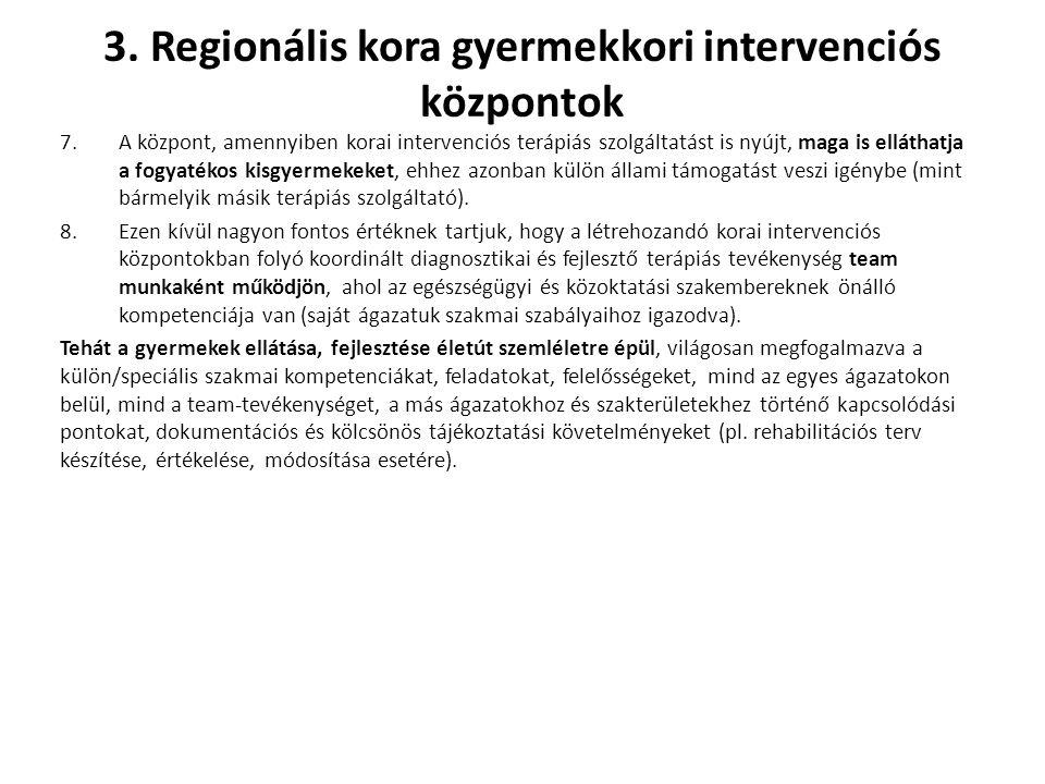 3. Regionális kora gyermekkori intervenciós központok 7.A központ, amennyiben korai intervenciós terápiás szolgáltatást is nyújt, maga is elláthatja a