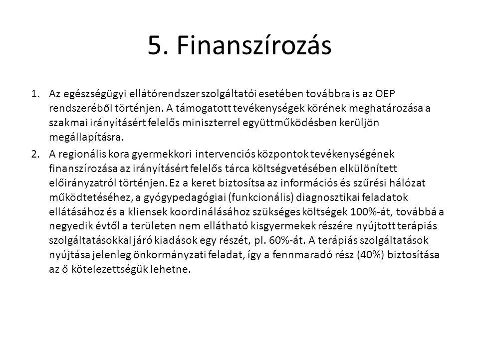 5. Finanszírozás 1.Az egészségügyi ellátórendszer szolgáltatói esetében továbbra is az OEP rendszeréből történjen. A támogatott tevékenységek körének