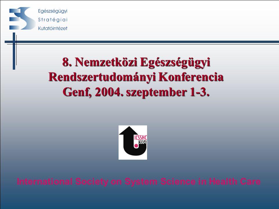 8. Nemzetközi Egészségügyi Rendszertudományi Konferencia Genf, 2004. szeptember 1-3. International Society on System Science in Health Care