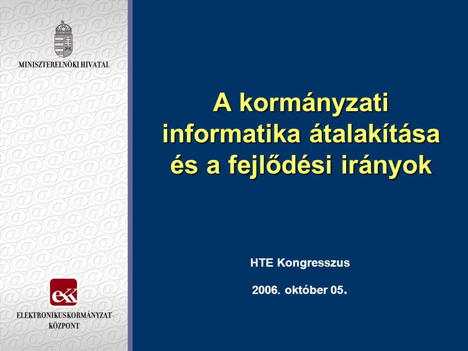 A kormányzati informatika átalakítása és a fejlődési irányok HTE Kongresszus 2006. október 05.