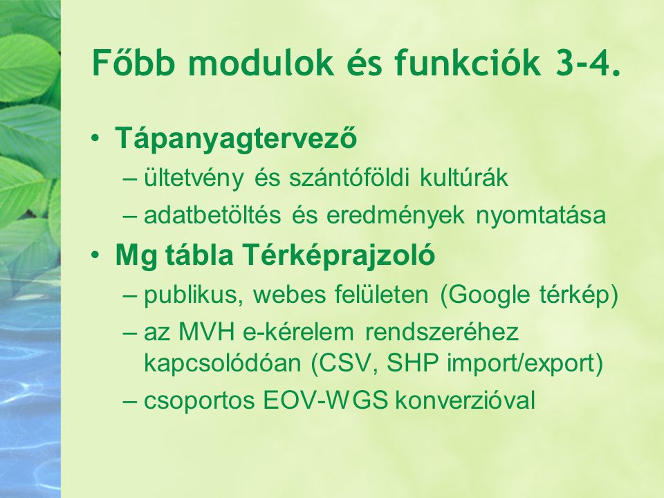 Főbb modulok és funkciók 3-4. Tápanyagtervező –ültetvény és szántóföldi kultúrák –adatbetöltés és eredmények nyomtatása Mg tábla Térképrajzoló –publik