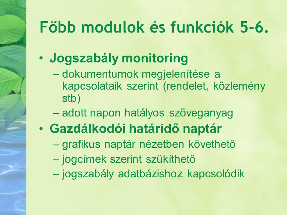 Főbb modulok és funkciók 5-6. Jogszabály monitoring –dokumentumok megjelenítése a kapcsolataik szerint (rendelet, közlemény stb) –adott napon hatályos