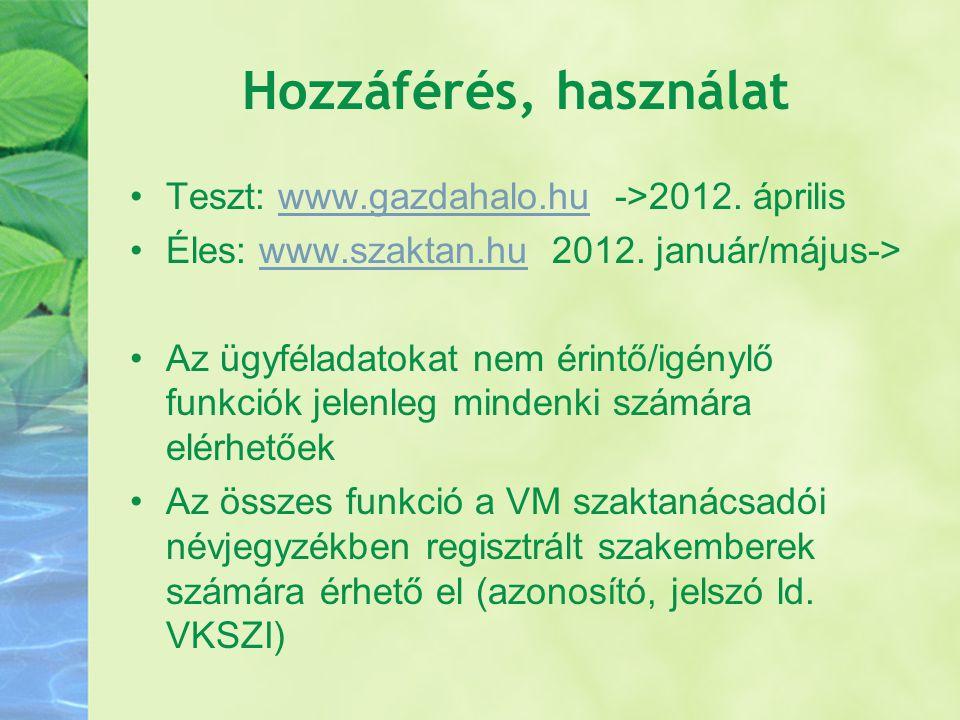 Hozzáférés, használat Teszt: www.gazdahalo.hu ->2012. ápriliswww.gazdahalo.hu Éles: www.szaktan.hu 2012. január/május->www.szaktan.hu Az ügyféladatoka