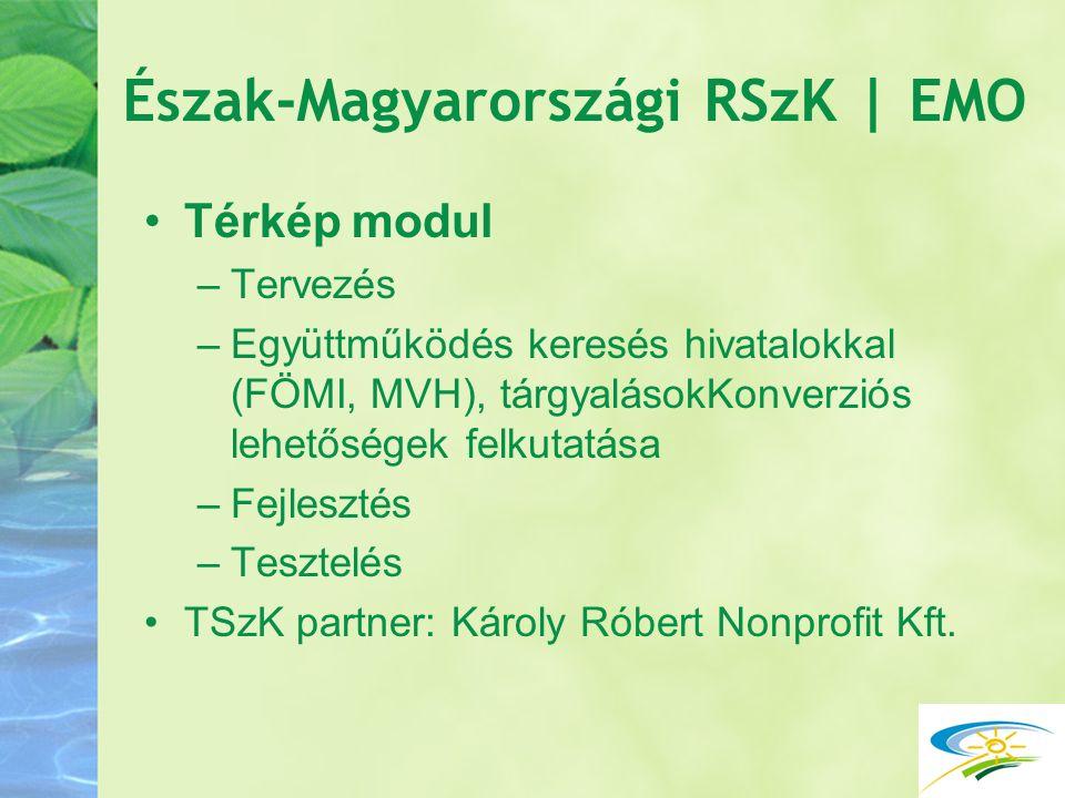 Észak-Magyarországi RSzK | EMO Térkép modul –Tervezés –Együttműködés keresés hivatalokkal (FÖMI, MVH), tárgyalásokKonverziós lehetőségek felkutatása –