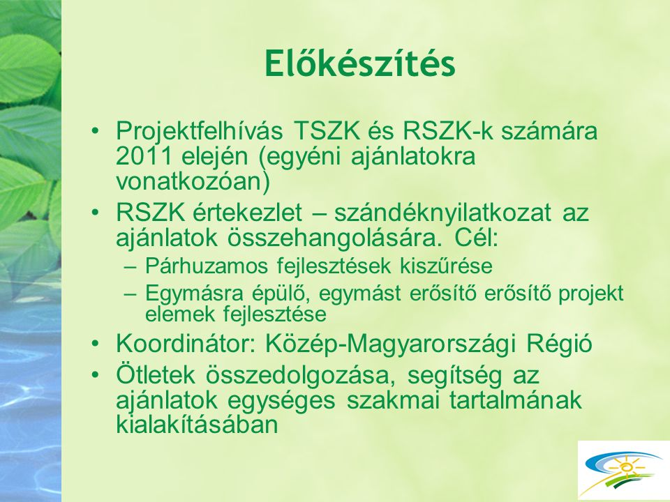 Előkészítés Projektfelhívás TSZK és RSZK-k számára 2011 elején (egyéni ajánlatokra vonatkozóan) RSZK értekezlet – szándéknyilatkozat az ajánlatok össz