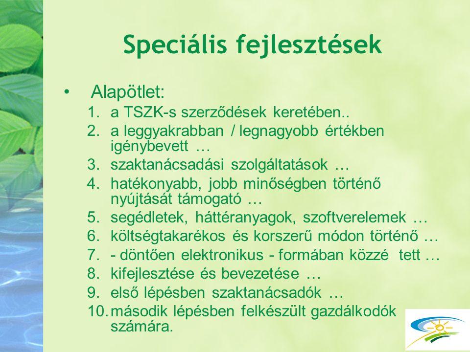 Speciális fejlesztések Alapötlet: 1.a TSZK-s szerződések keretében.. 2.a leggyakrabban / legnagyobb értékben igénybevett … 3.szaktanácsadási szolgálta