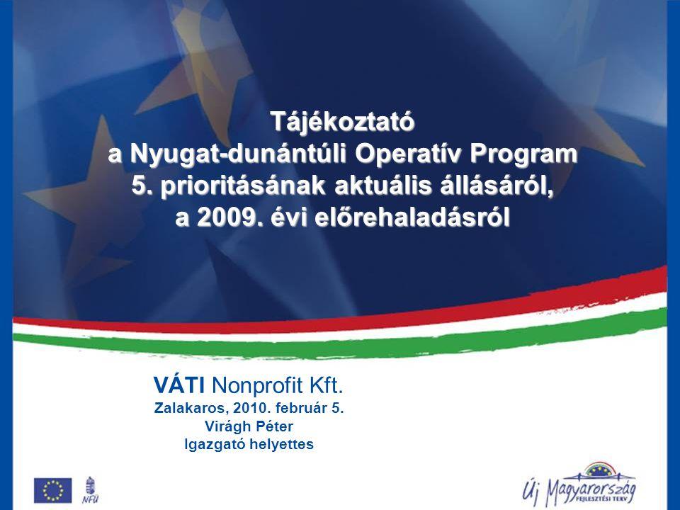 VÁTI Nonprofit Kft. Zalakaros, 2010. február 5. Virágh Péter Igazgató helyettes Tájékoztató a Nyugat-dunántúli Operatív Program 5. prioritásának aktuá