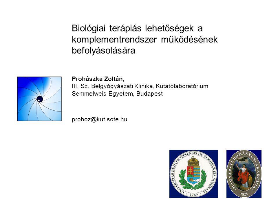 Biológiai terápiás lehetőségek a komplementrendszer működésének befolyásolására Prohászka Zoltán, III. Sz. Belgyógyászati Klinika, Kutatólaboratórium