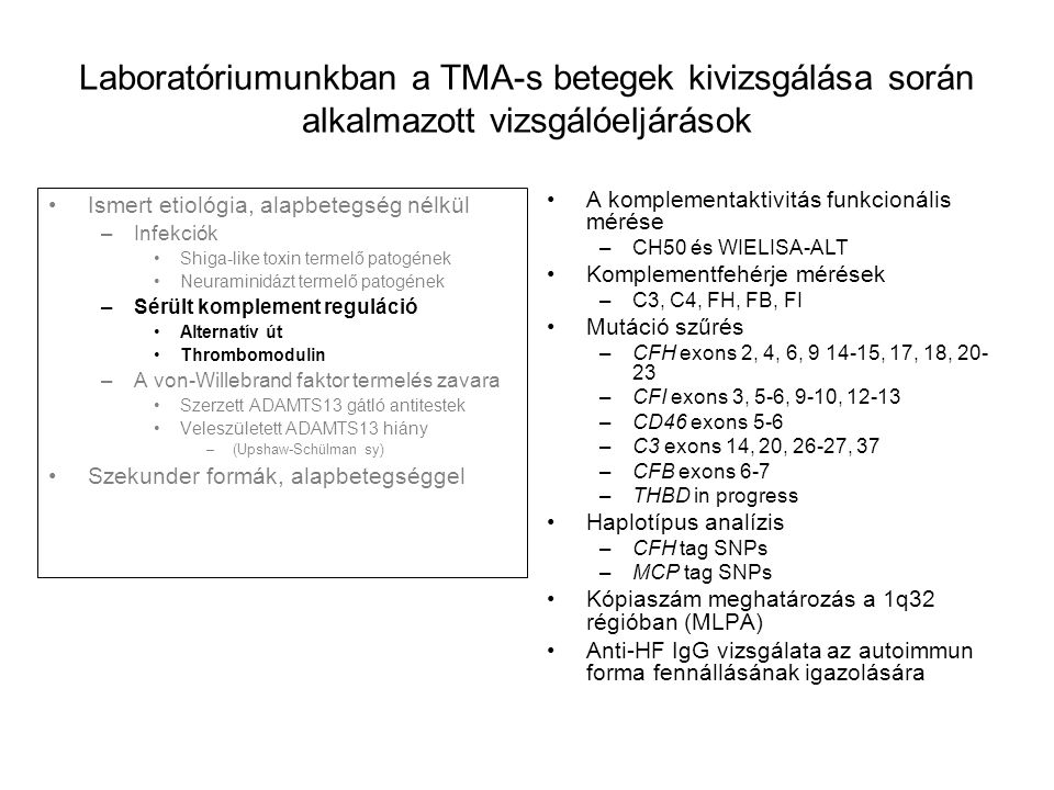 Laboratóriumunkban a TMA-s betegek kivizsgálása során alkalmazott vizsgálóeljárások Ismert etiológia, alapbetegség nélkül –Infekciók Shiga-like toxin
