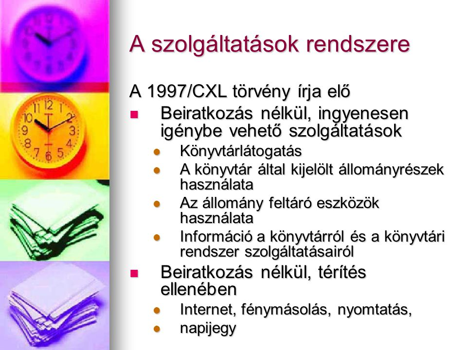A szolgáltatások rendszere A 1997/CXL törvény írja elő Beiratkozás nélkül, ingyenesen igénybe vehető szolgáltatások Beiratkozás nélkül, ingyenesen igé