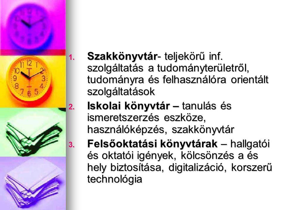 1. Szakkönyvtár- teljekörű inf. szolgáltatás a tudományterületről, tudományra és felhasználóra orientált szolgáltatások 2. Iskolai könyvtár – tanulás
