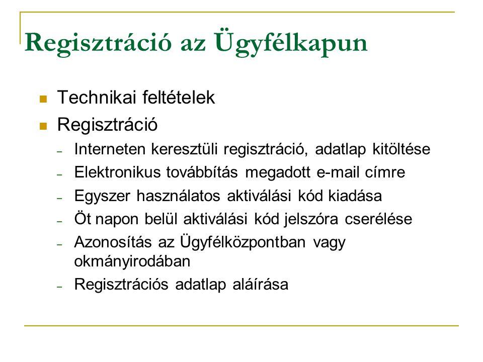 Regisztráció az Ügyfélkapun Technikai feltételek Regisztráció – Interneten keresztüli regisztráció, adatlap kitöltése – Elektronikus továbbítás megado