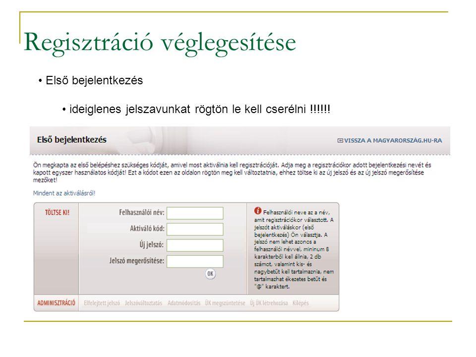 Regisztráció véglegesítése Első bejelentkezés ideiglenes jelszavunkat rögtön le kell cserélni !!!!!!