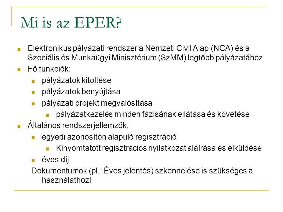 Mi is az EPER? Elektronikus pályázati rendszer a Nemzeti Civil Alap (NCA) és a Szociális és Munkaügyi Minisztérium (SzMM) legtöbb pályázatához Fő funk